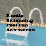 Family Swimming Pool Fun Accessories